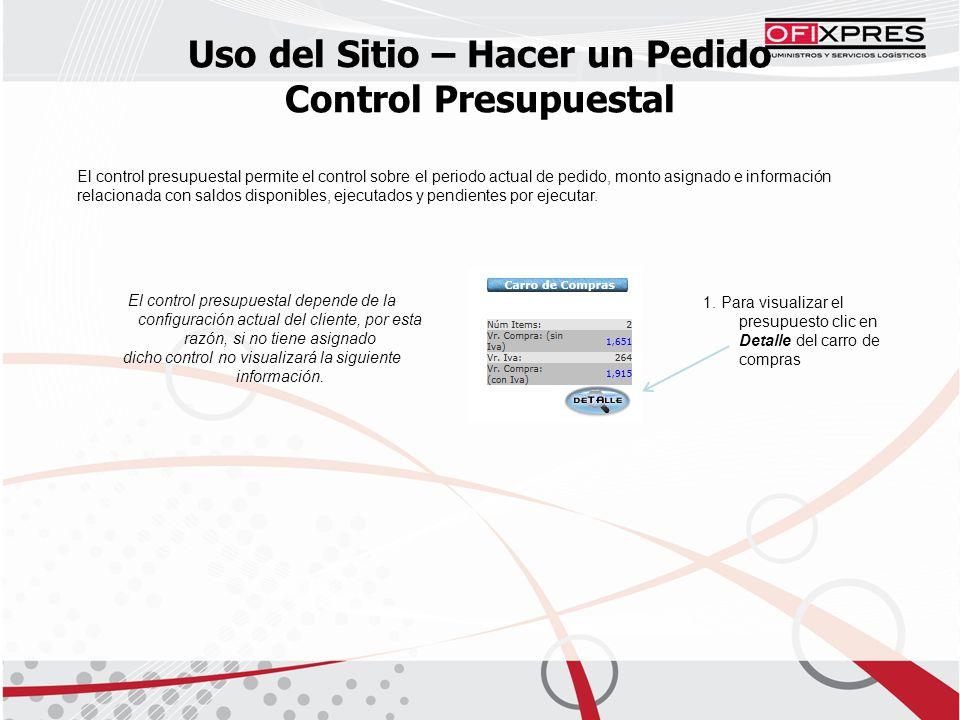 Uso del Sitio – Hacer un Pedido Control Presupuestal El control presupuestal permite el control sobre el periodo actual de pedido, monto asignado e in