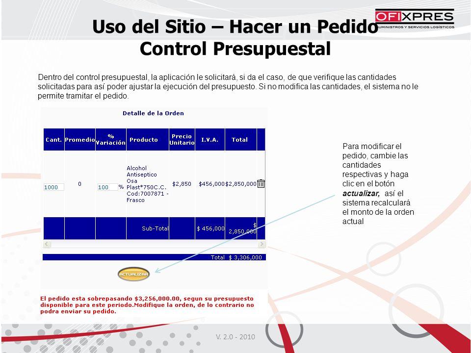V. 2.0 - 2010 Uso del Sitio – Hacer un Pedido Control Presupuestal Dentro del control presupuestal, la aplicación le solicitará, si da el caso, de que