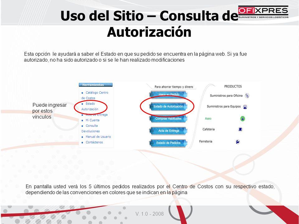 V. 1.0 - 2008 Uso del Sitio – Consulta de Autorización Esta opción le ayudará a saber el Estado en que su pedido se encuentra en la página web. Si ya