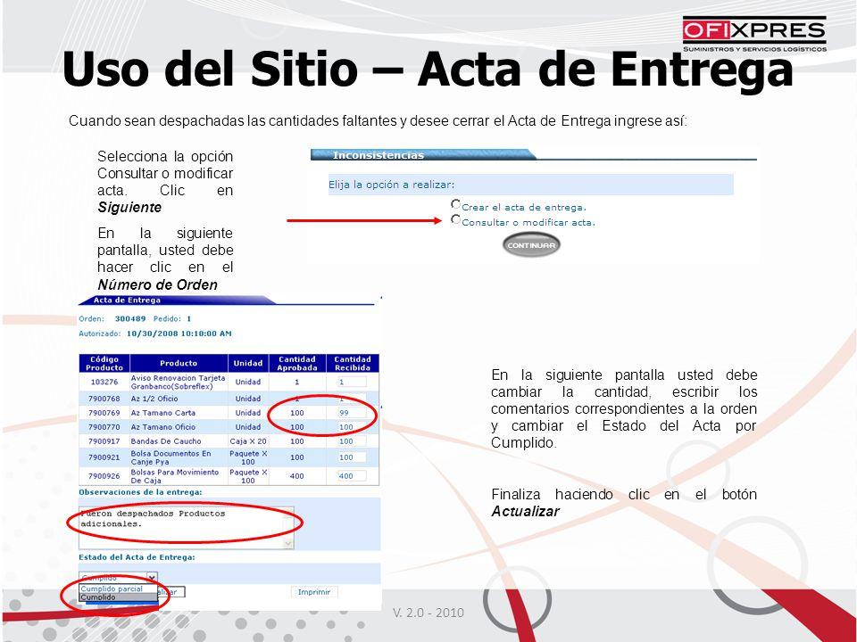 V. 2.0 - 2010 Uso del Sitio – Acta de Entrega Cuando sean despachadas las cantidades faltantes y desee cerrar el Acta de Entrega ingrese así: Seleccio