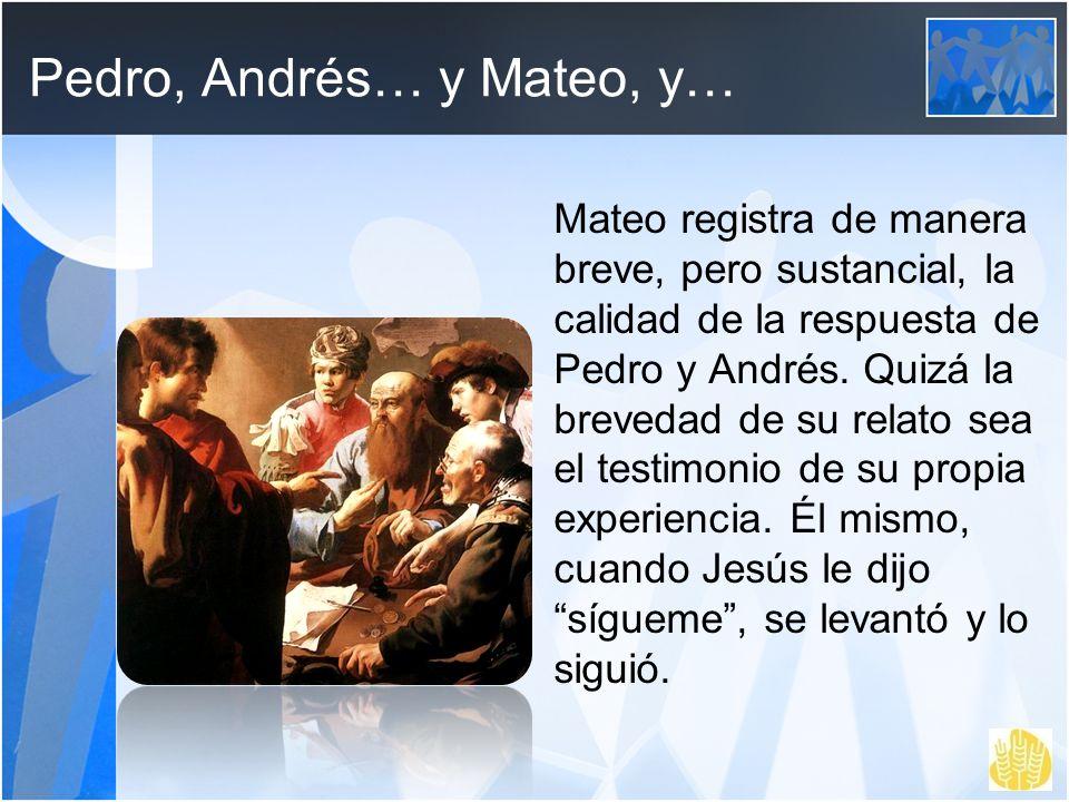 Pedro, Andrés… y Mateo, y… Mateo registra de manera breve, pero sustancial, la calidad de la respuesta de Pedro y Andrés. Quizá la brevedad de su rela
