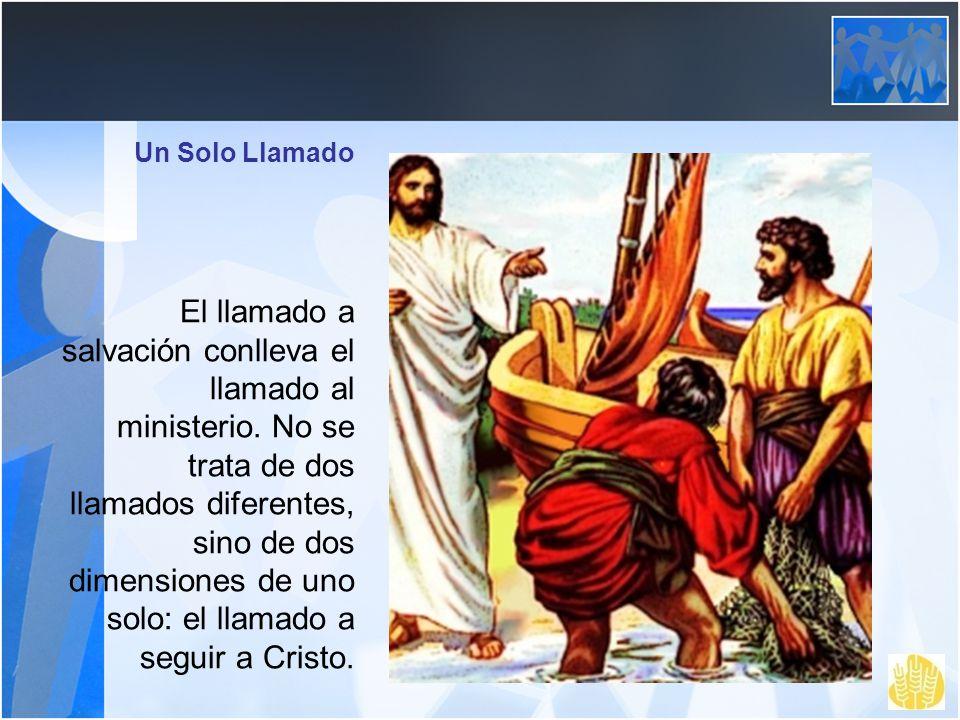 Un Solo Llamado El llamado a salvación conlleva el llamado al ministerio. No se trata de dos llamados diferentes, sino de dos dimensiones de uno solo: