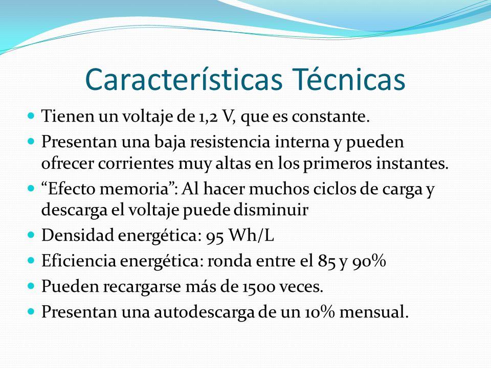 Características Técnicas Tienen un voltaje de 1,2 V, que es constante. Presentan una baja resistencia interna y pueden ofrecer corrientes muy altas en