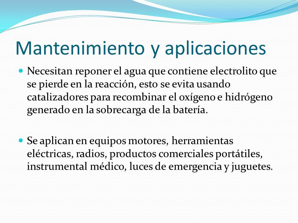 Mantenimiento y aplicaciones Necesitan reponer el agua que contiene electrolito que se pierde en la reacción, esto se evita usando catalizadores para