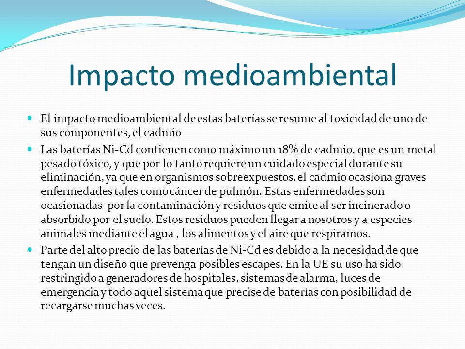 Impacto medioambiental El impacto medioambiental de estas baterías se resume al toxicidad de uno de sus componentes, el cadmio Las baterías Ni-Cd cont