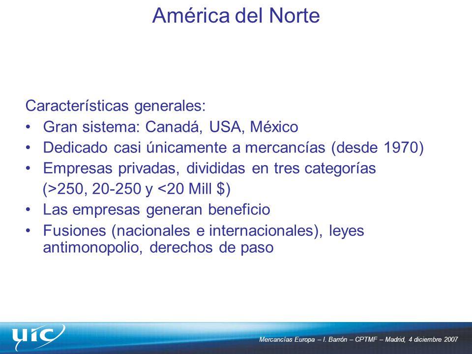 Mercancías Europa – I. Barrón – CPTMF – Madrid, 4 diciembre 2007 Características generales: Gran sistema: Canadá, USA, México Dedicado casi únicamente