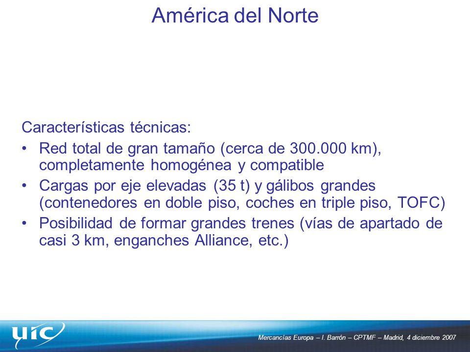 Mercancías Europa – I. Barrón – CPTMF – Madrid, 4 diciembre 2007 Características técnicas: Red total de gran tamaño (cerca de 300.000 km), completamen