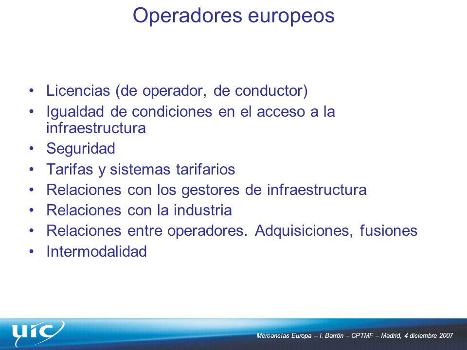 Mercancías Europa – I. Barrón – CPTMF – Madrid, 4 diciembre 2007 Licencias (de operador, de conductor) Igualdad de condiciones en el acceso a la infra