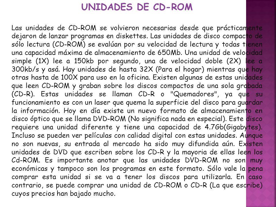 UNIDADES DE CD-ROM Las unidades de CD-ROM se volvieron necesarias desde que prácticamente dejaron de lanzar programas en diskettes. Las unidades de di
