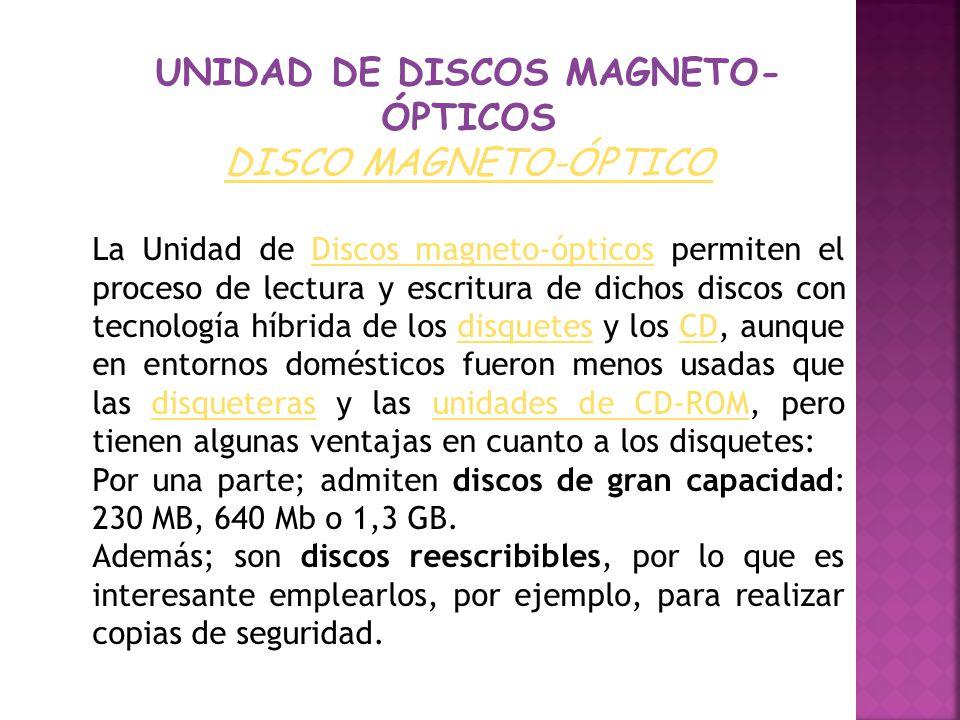 UNIDAD DE DISCOS MAGNETO- ÓPTICOS DISCO MAGNETO-ÓPTICO La Unidad de Discos magneto-ópticos permiten el proceso de lectura y escritura de dichos discos