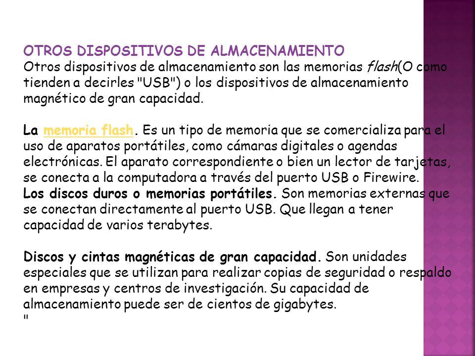 OTROS DISPOSITIVOS DE ALMACENAMIENTO Otros dispositivos de almacenamiento son las memorias flash(O como tienden a decirles