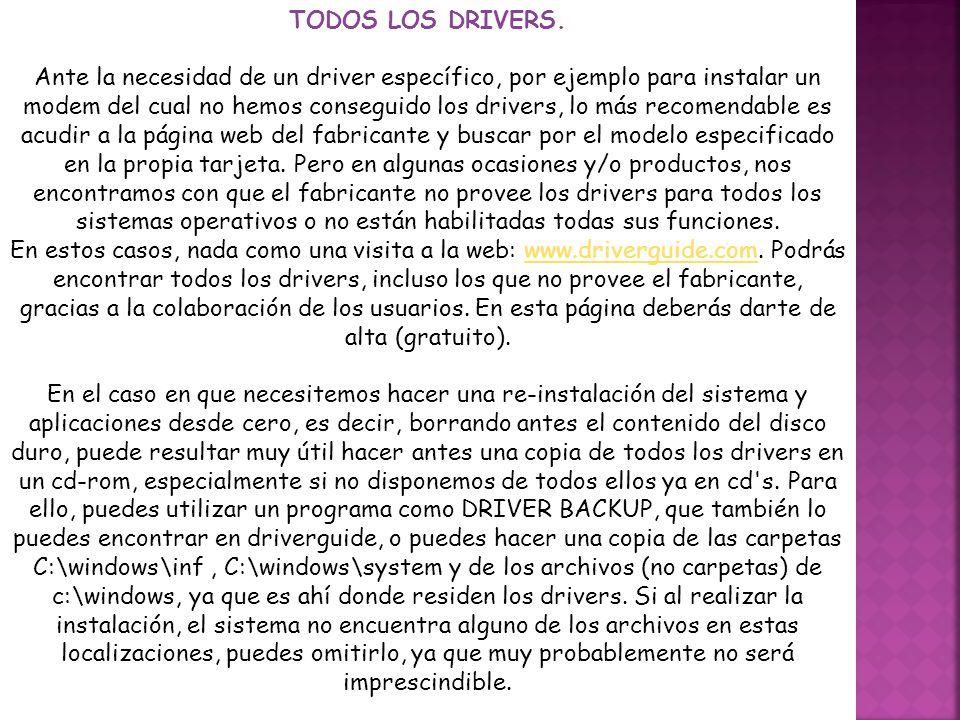 TODOS LOS DRIVERS. Ante la necesidad de un driver específico, por ejemplo para instalar un modem del cual no hemos conseguido los drivers, lo más reco