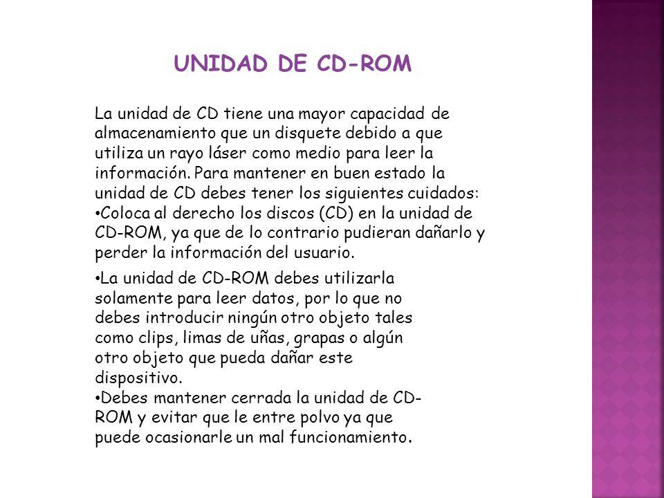 UNIDAD DE CD-ROM La unidad de CD tiene una mayor capacidad de almacenamiento que un disquete debido a que utiliza un rayo láser como medio para leer l