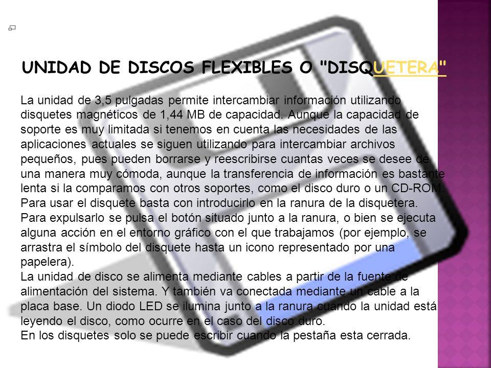 UNIDAD DE DISCOS FLEXIBLES O