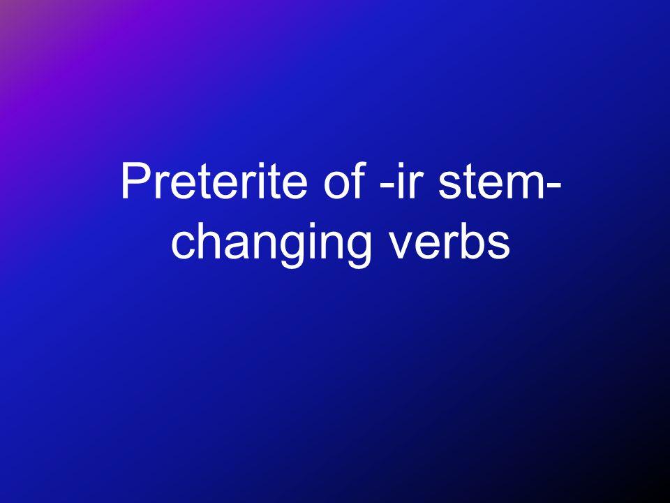 Preterite of -ir stem- changing verbs
