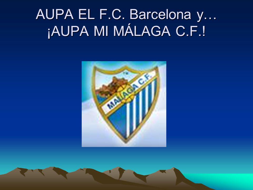 AUPA EL F.C. Barcelona y… ¡AUPA MI MÁLAGA C.F.!