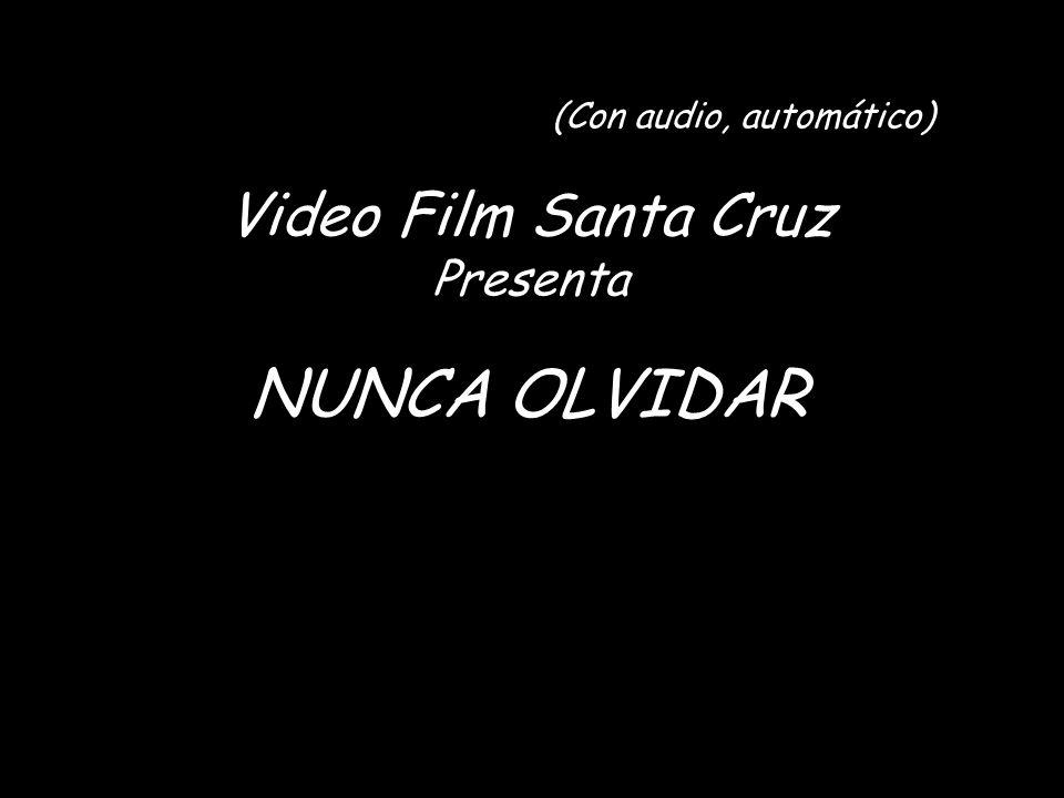 (Con audio, automático) Video Film Santa Cruz Presenta NUNCA OLVIDAR