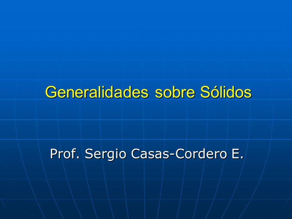 Generalidades sobre Sólidos Prof. Sergio Casas-Cordero E.