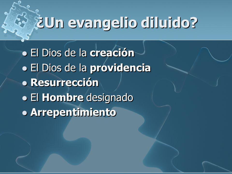 ¿Un evangelio diluido? El Dios de la creación El Dios de la providencia Resurrección El Hombre designado Arrepentimiento El Dios de la creación El Dio