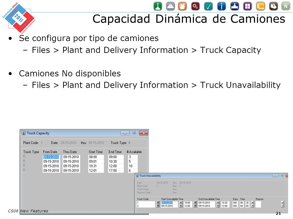 Se configura por tipo de camiones –Files > Plant and Delivery Information > Truck Capacity Camiones No disponibles –Files > Plant and Delivery Information > Truck Unavailability Capacidad Dinámica de Camiones CS08 New Features 21