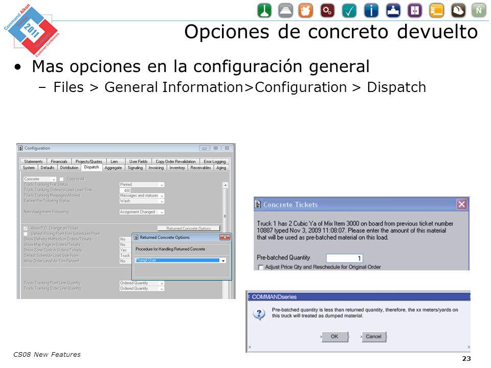 CS08 New Features Mas opciones en la configuración general –Files > General Information>Configuration > Dispatch Opciones de concreto devuelto 23