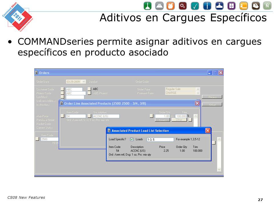 CS08 New Features COMMANDseries permite asignar aditivos en cargues específicos en producto asociado Aditivos en Cargues Específicos 27