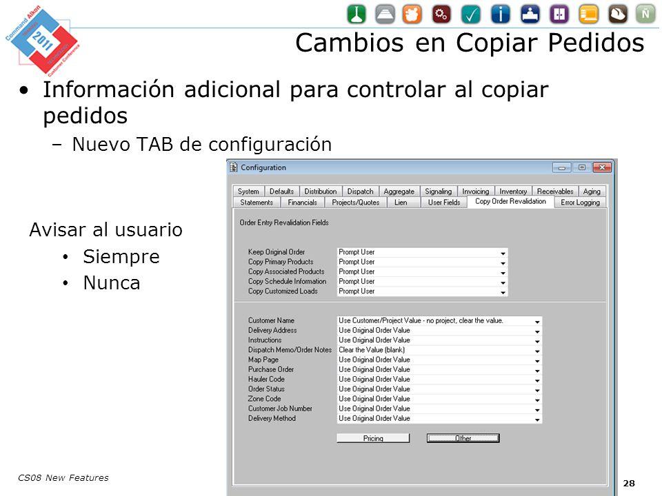 CS08 New Features Información adicional para controlar al copiar pedidos –Nuevo TAB de configuración Cambios en Copiar Pedidos Avisar al usuario Siemp