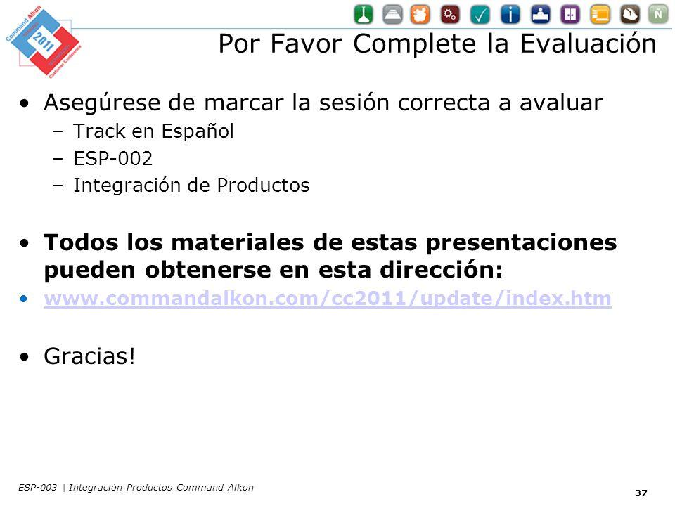 37 Por Favor Complete la Evaluación Asegúrese de marcar la sesión correcta a avaluar –Track en Español –ESP-002 –Integración de Productos Todos los ma