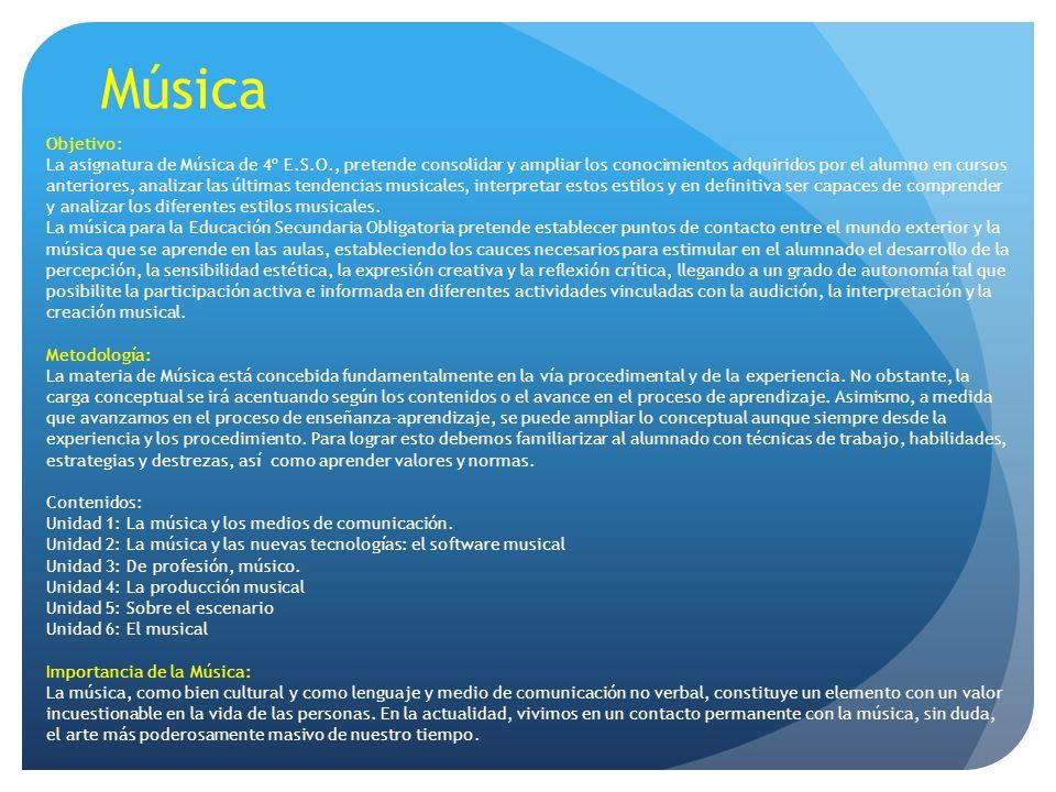 Música Objetivo: La asignatura de Música de 4º E.S.O., pretende consolidar y ampliar los conocimientos adquiridos por el alumno en cursos anteriores,