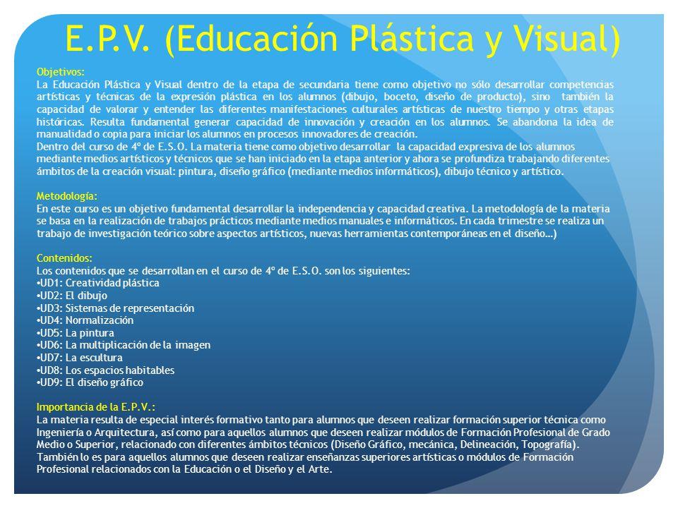 E.P.V. (Educación Plástica y Visual) Objetivos: La Educación Plástica y Visual dentro de la etapa de secundaria tiene como objetivo no sólo desarrolla