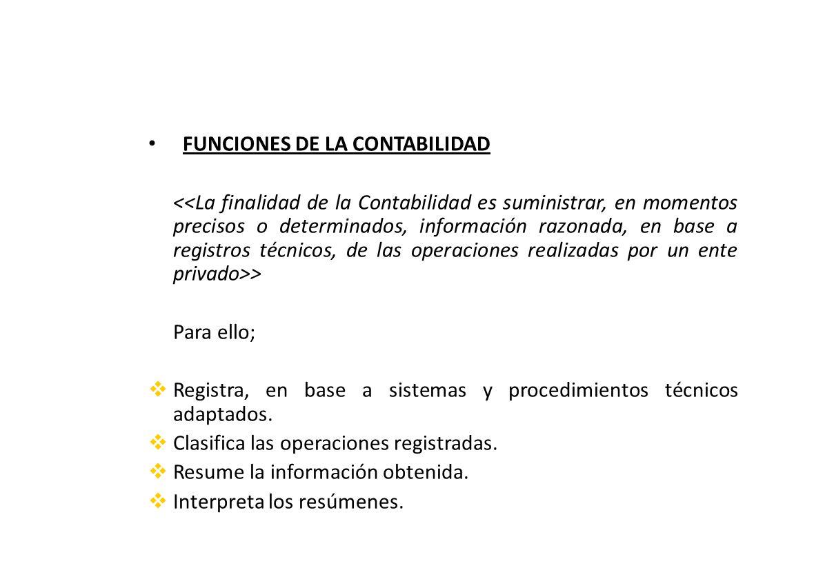 FUNCIONES DE LA CONTABILIDAD > Para ello; Registra, en base a sistemas y procedimientos técnicos adaptados.