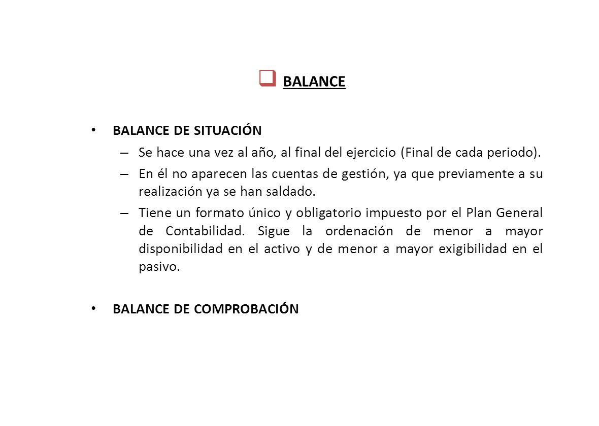 BALANCE BALANCE DE SITUACIÓN – Se hace una vez al año, al final del ejercicio (Final de cada periodo).