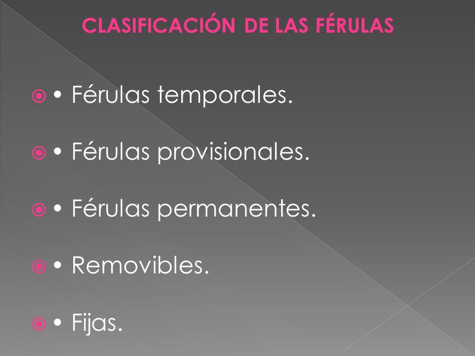 CLASIFICACIÓN DE LAS FÉRULAS Férulas temporales.Férulas provisionales.