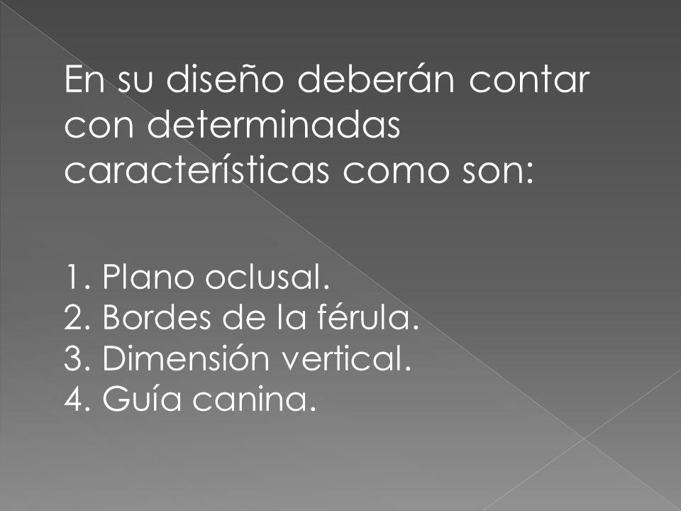 En su diseño deberán contar con determinadas características como son: 1.Plano oclusal.