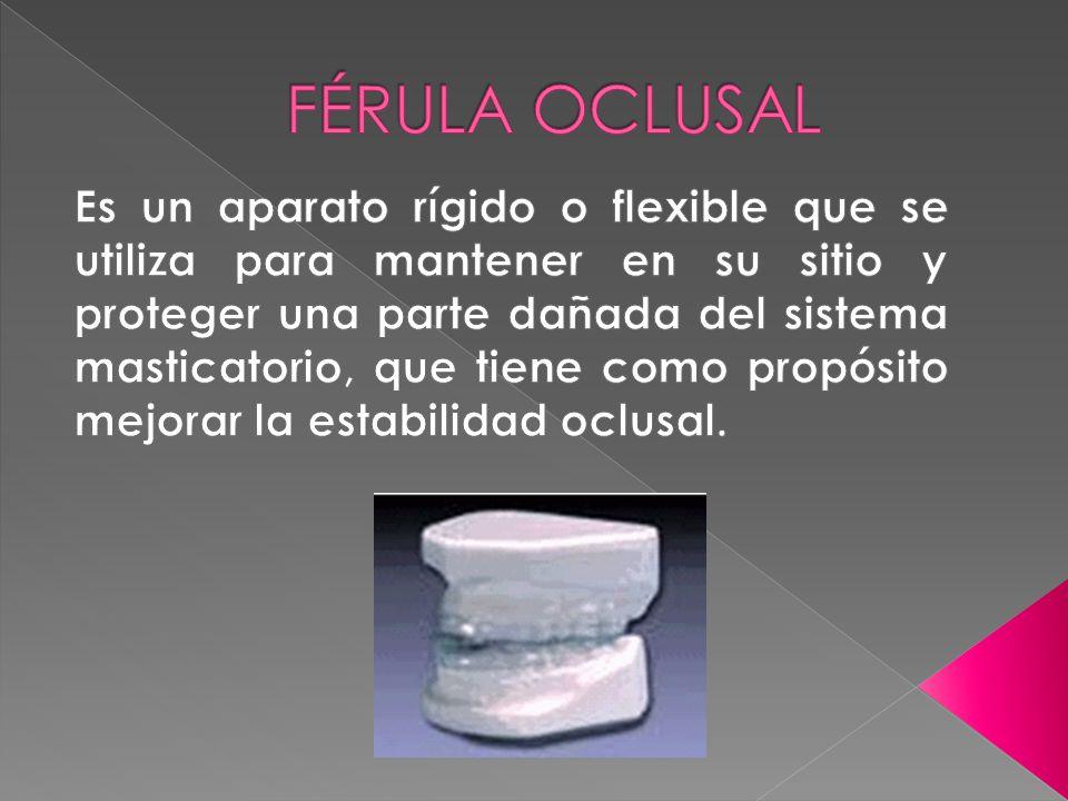 Las férulas oclusales son aparatos ortopédicos que sirven para aliviar síntomas del sistema neuromuscular, corregir la relación cóndilo-fosa, aliviar el espasmo muscular, el dolor témporo- mandibular e intercepta las interferencias oclusales.