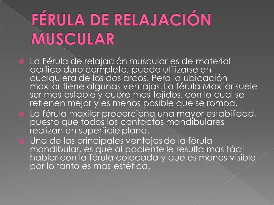La Férula de relajación muscular es de material acrílico duro completo, puede utilizarse en cualquiera de los dos arcos.