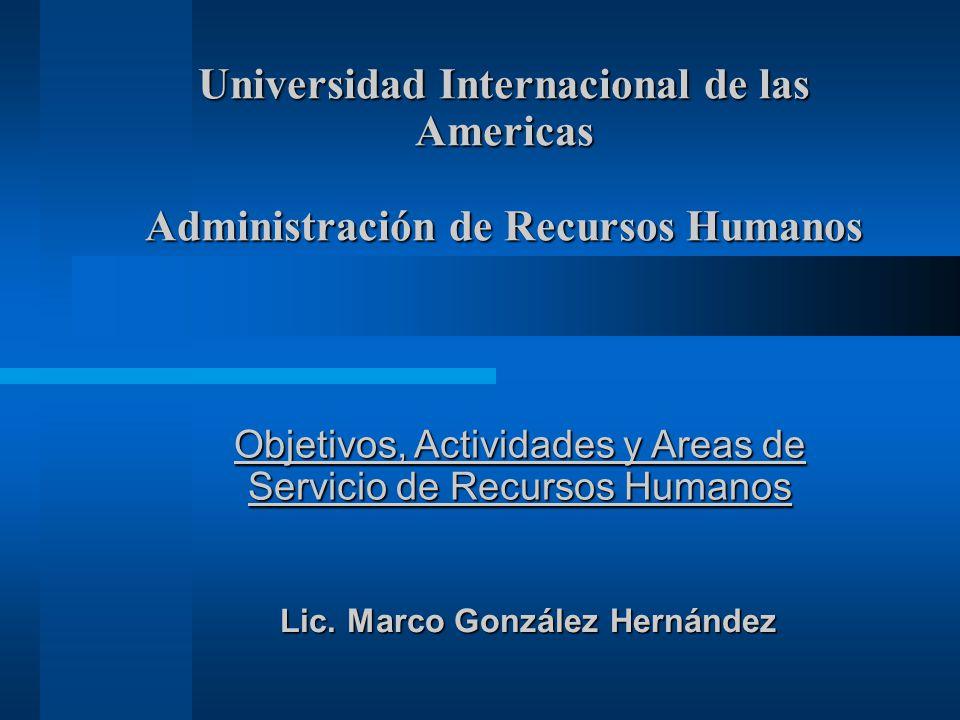 Universidad Internacional de las Americas Administración de Recursos Humanos Objetivos, Actividades y Areas de Servicio de Recursos Humanos Lic. Marco