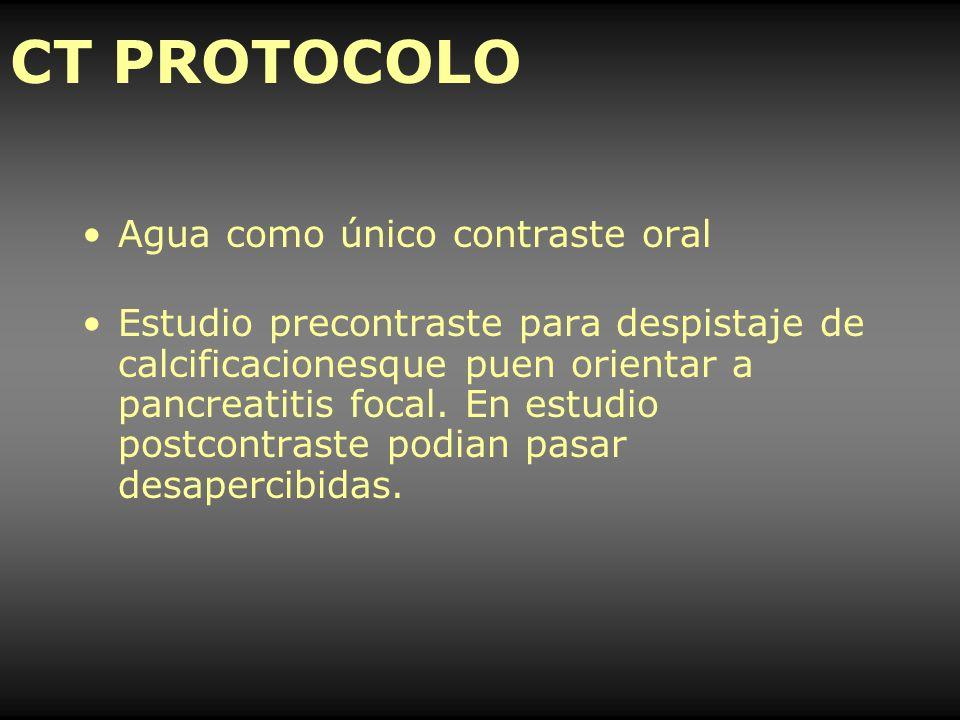 CT PROTOCOLO Agua como único contraste oral Estudio precontraste para despistaje de calcificacionesque puen orientar a pancreatitis focal. En estudio