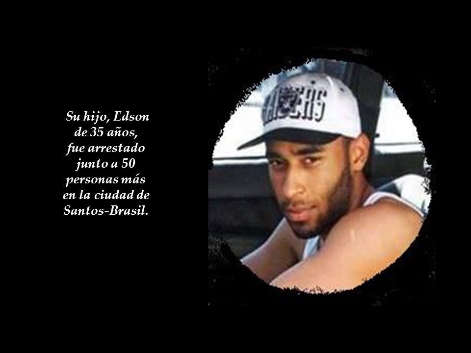 Su hijo, Edson de 35 años, fue arrestado junto a 50 personas más en la ciudad de Santos-Brasil.