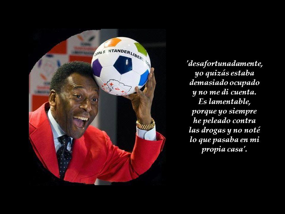Pelé dijo a los medios: 'como cualquier padre, es triste ver a tu hijo metido en grupos como ése y ser arrestado, pero él tendrá que sufrir las consec