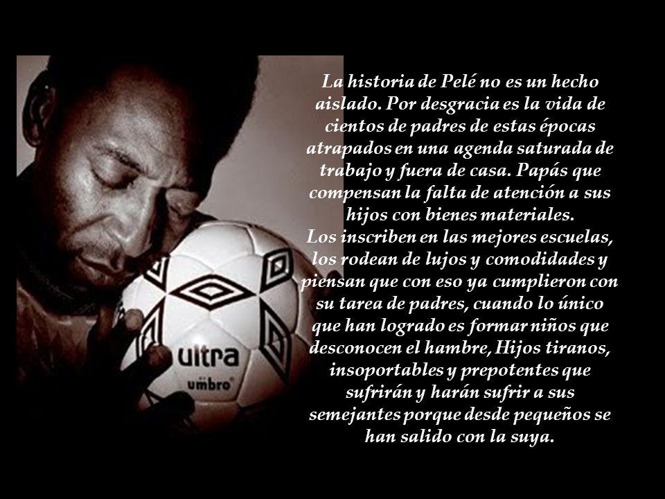 Pelé es un personaje mundial admirable como deportista y hombre honesto que no perdió su humildad como otras figuras del deporte. Sin embargo, es tris