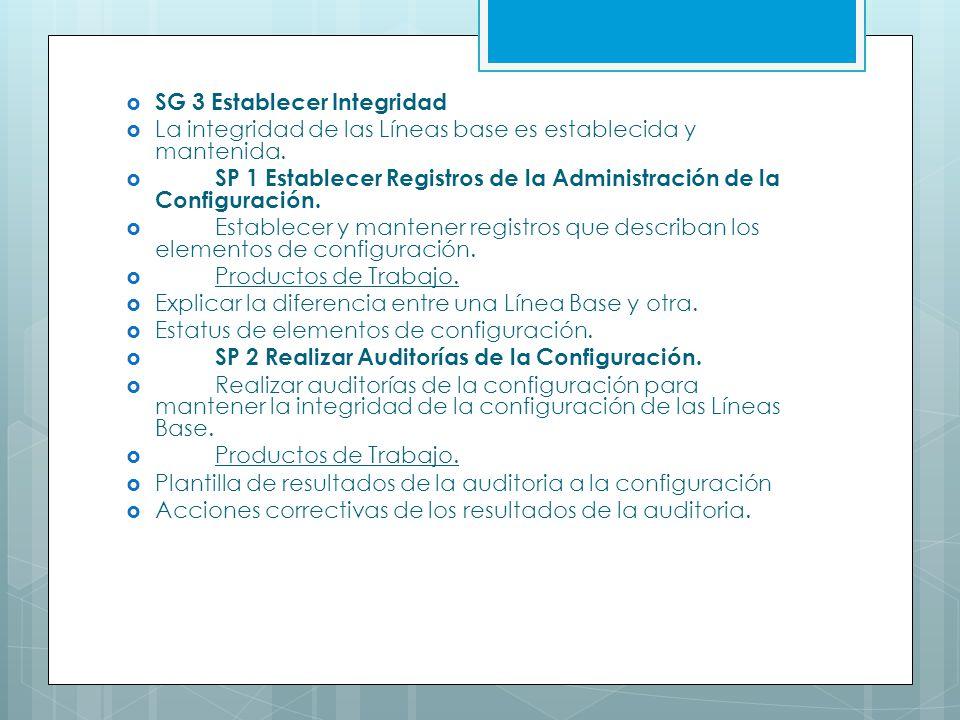 SG 3 Establecer Integridad La integridad de las Líneas base es establecida y mantenida. SP 1 Establecer Registros de la Administración de la Configura