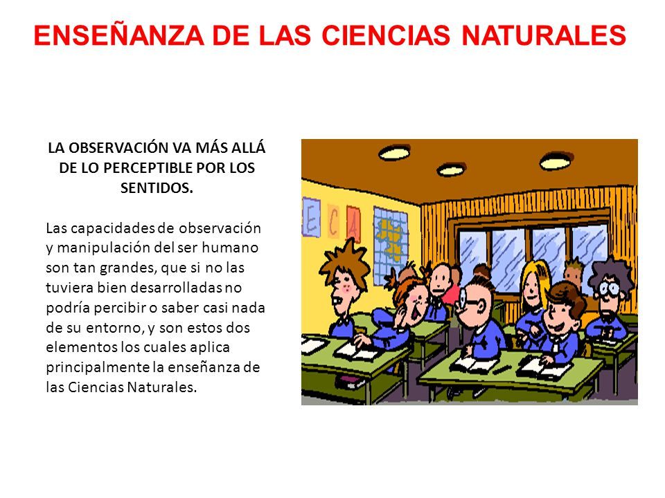 ENSEÑANZA DE LAS CIENCIAS NATURALES LA OBSERVACIÓN VA MÁS ALLÁ DE LO PERCEPTIBLE POR LOS SENTIDOS.