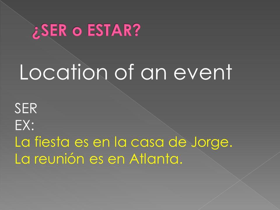 Location of an event SER EX: La fiesta es en la casa de Jorge. La reunión es en Atlanta.
