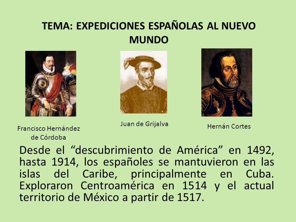 PRIMERA EXPEDICION 1517 Francisco Hernández de Córdoba Enviado por el gobernador de Cuba, Diego Velásquez, explora los actuales territorios de Florida, Yucatán y Campeche.