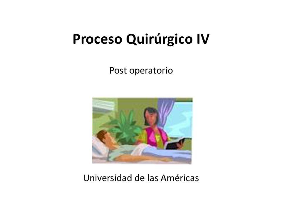 Proceso Quirúrgico IV Post operatorio Universidad de las Américas