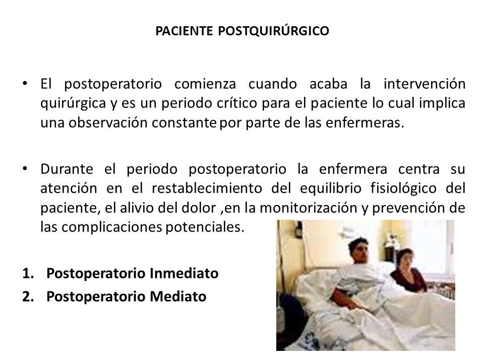 PACIENTE POSTQUIRÚRGICO El postoperatorio comienza cuando acaba la intervención quirúrgica y es un periodo crítico para el paciente lo cual implica una observación constante por parte de las enfermeras.