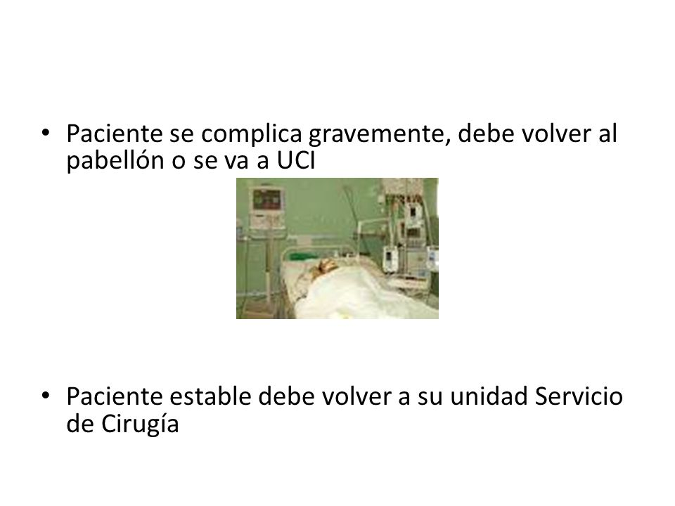 Paciente se complica gravemente, debe volver al pabellón o se va a UCI Paciente estable debe volver a su unidad Servicio de Cirugía