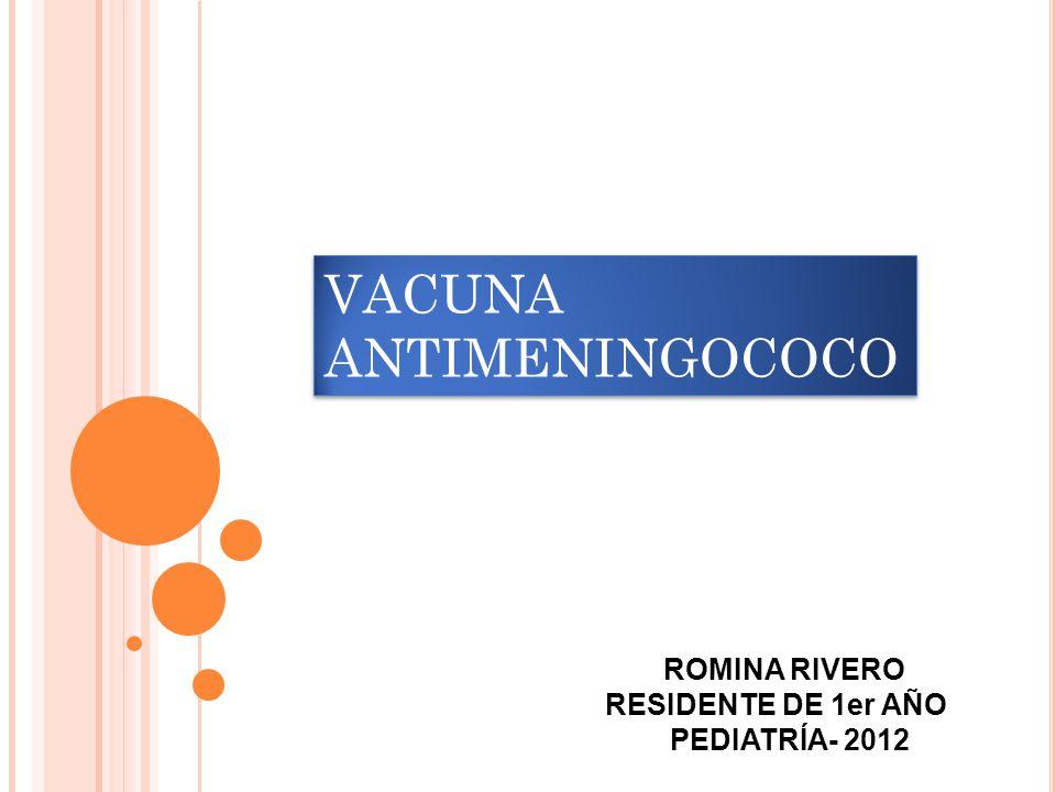VACUNA ANTIMENINGOCOCO ROMINA RIVERO RESIDENTE DE 1er AÑO PEDIATRÍA- 2012