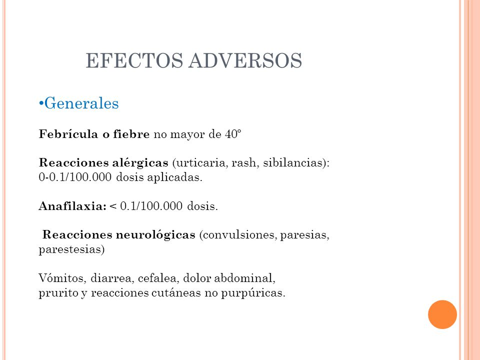 EFECTOS ADVERSOS Generales Febrícula o fiebre no mayor de 40º Reacciones alérgicas (urticaria, rash, sibilancias): 0-0.1/100.000 dosis aplicadas.